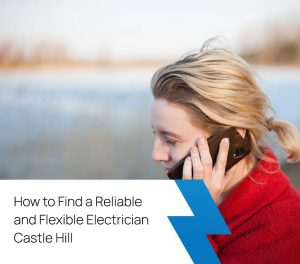 How to Find a Reliable and Flexible Electrician Castle Hill