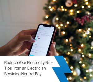 Reduce Your Electricity Bill - Tips From and Electrician Servicing Neutral Bay