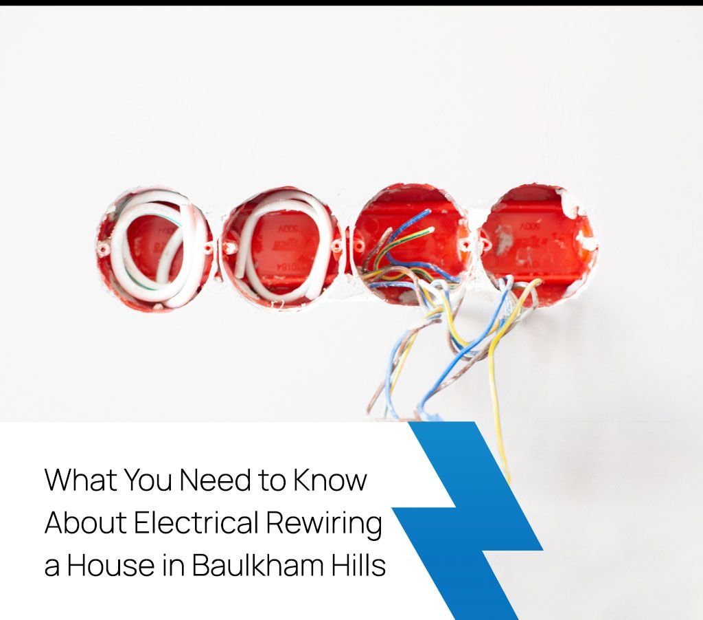 What You Need to Know About Electrical Rewiring a House in Baulkham Hills